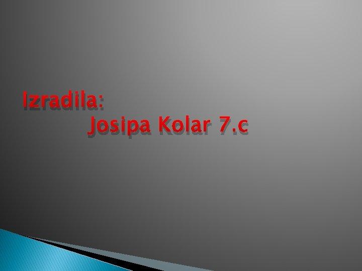 Izradila: Josipa Kolar 7. c