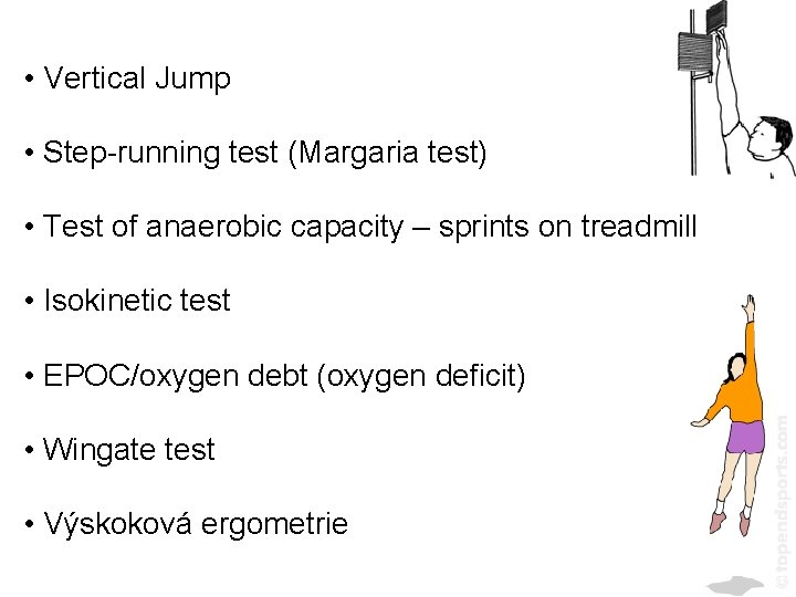• Vertical Jump • Step-running test (Margaria test) • Test of anaerobic capacity