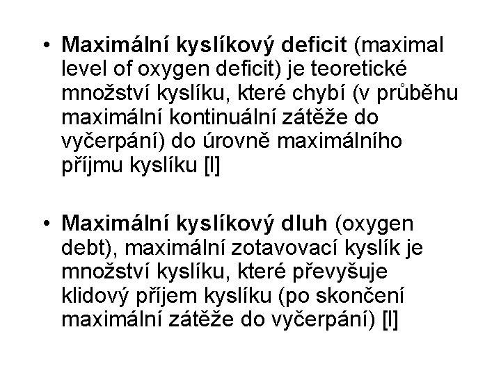 • Maximální kyslíkový deficit (maximal level of oxygen deficit) je teoretické množství kyslíku,