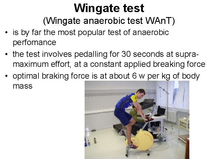 Wingate test (Wingate anaerobic test WAn. T) • is by far the most popular