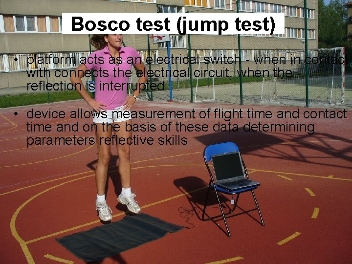 Bosco test (jump test) • platform acts as an electrical switch - when in