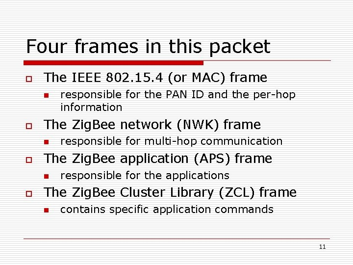 Four frames in this packet o The IEEE 802. 15. 4 (or MAC) frame