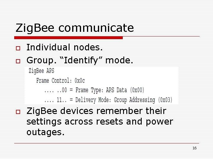 "Zig. Bee communicate o o o Individual nodes. Group. ""Identify"" mode. Zig. Bee devices"