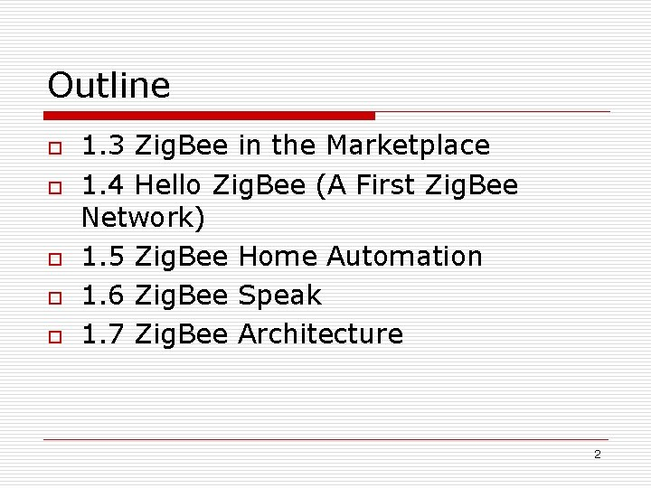Outline o o o 1. 3 Zig. Bee in the Marketplace 1. 4 Hello