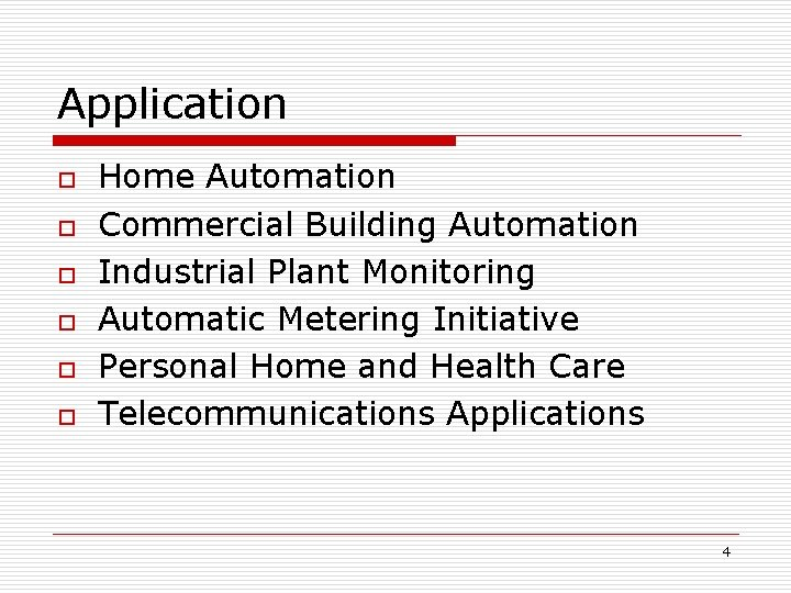 Application o o o Home Automation Commercial Building Automation Industrial Plant Monitoring Automatic Metering