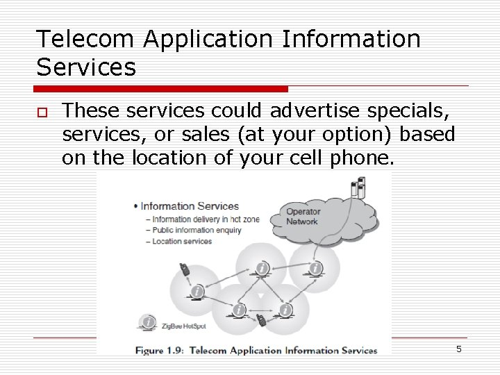 Telecom Application Information Services o These services could advertise specials, services, or sales (at