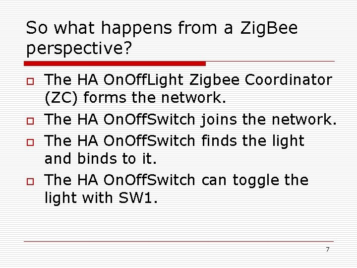 So what happens from a Zig. Bee perspective? o o The HA On. Off.