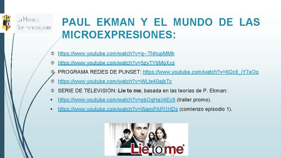 PAUL EKMAN Y EL MUNDO DE LAS MICROEXPRESIONES: https: //www. youtube. com/watch? v=q--TNhup. MMk
