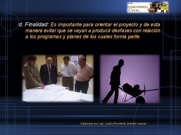 d. Finalidad: Es importante para orientar el proyecto y de esta manera evitar que