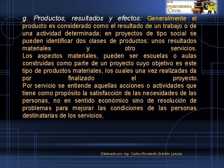 g. Productos, resultados y efectos: Generalmente el producto es considerado como el resultado de