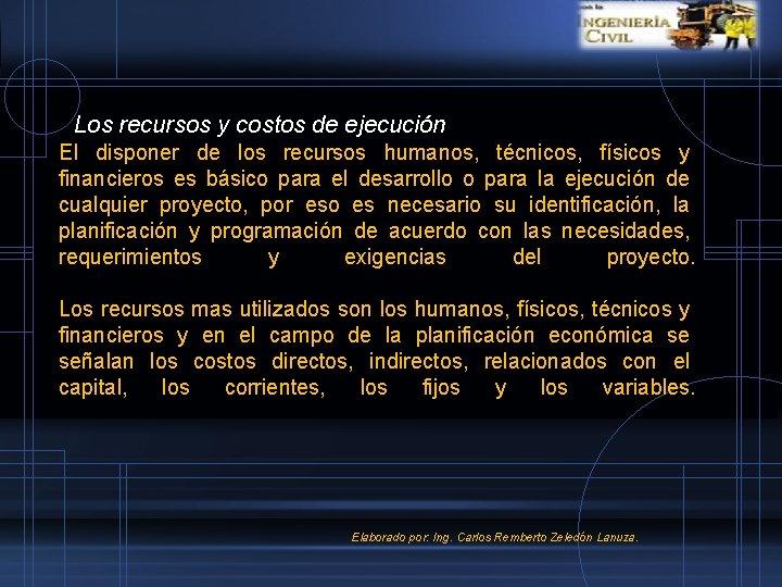 Los recursos y costos de ejecución El disponer de los recursos humanos, técnicos, físicos