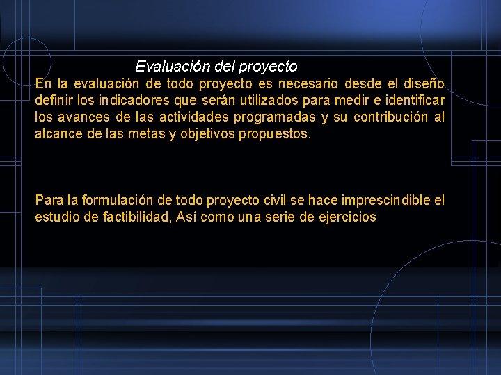 Evaluación del proyecto En la evaluación de todo proyecto es necesario desde el diseño