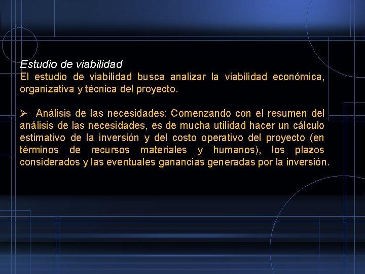 Estudio de viabilidad El estudio de viabilidad busca analizar la viabilidad económica, organizativa y