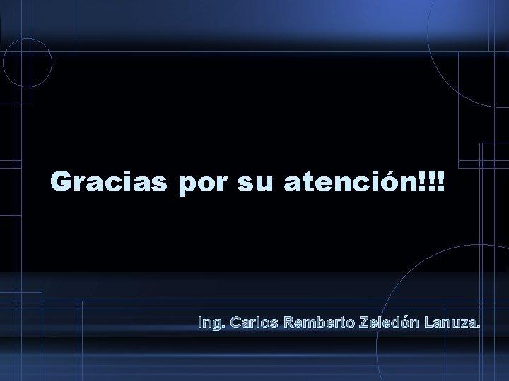 Gracias por su atención!!! Ing. Carlos Remberto Zeledón Lanuza.