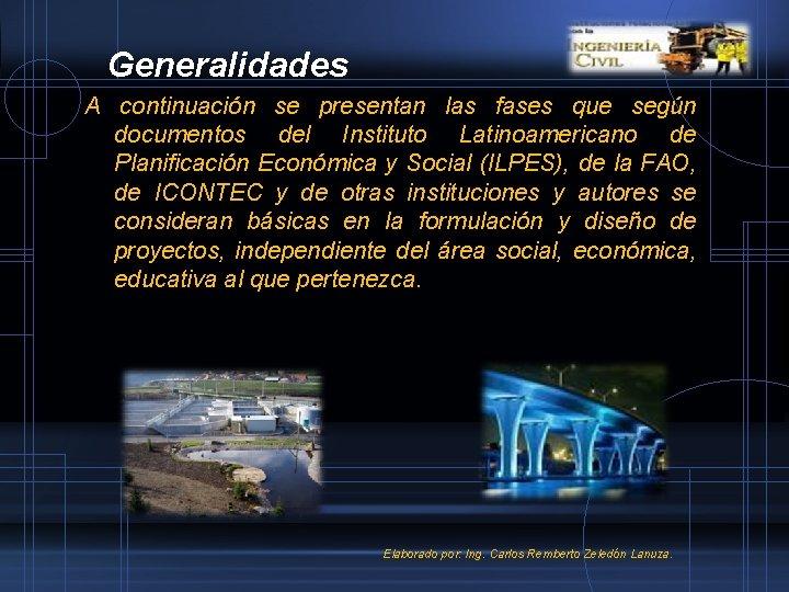 Generalidades A continuación se presentan las fases que según documentos del Instituto Latinoamericano de