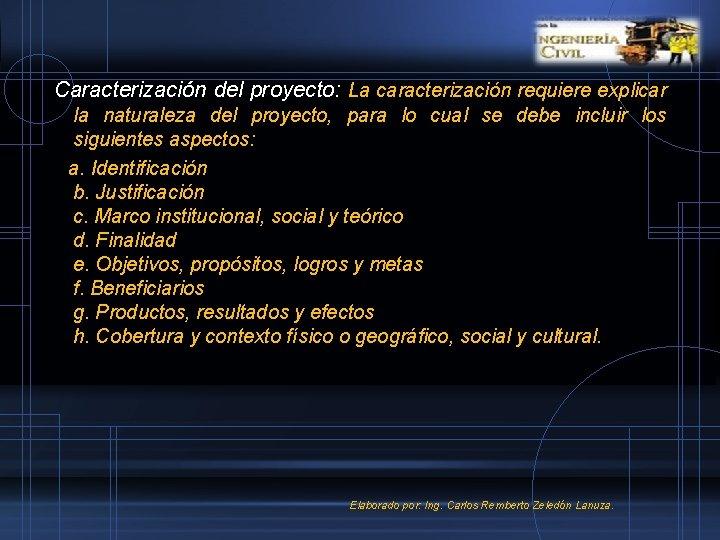 Caracterización del proyecto: La caracterización requiere explicar la naturaleza del proyecto, para lo