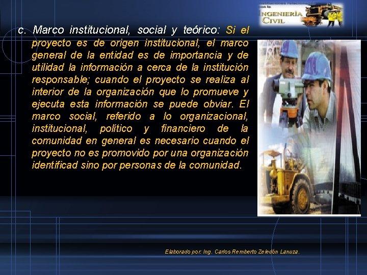 c. Marco institucional, social y teórico: Si el proyecto es de origen institucional, el
