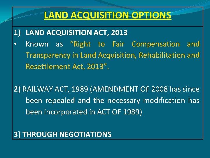 """LAND ACQUISITION OPTIONS 1) LAND ACQUISITION ACT, 2013 • Known as """"Right to Fair"""
