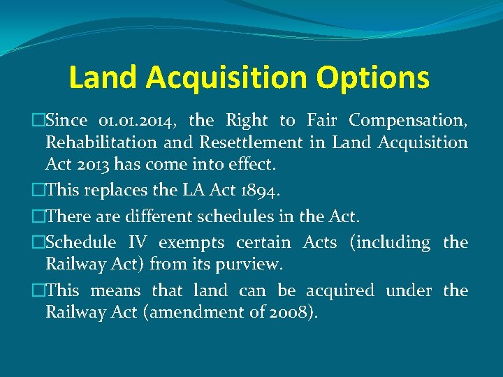Land Acquisition Options �Since 01. 2014, the Right to Fair Compensation, Rehabilitation and Resettlement