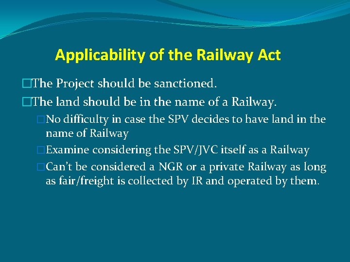 Applicability of the Railway Act �The Project should be sanctioned. �The land should be