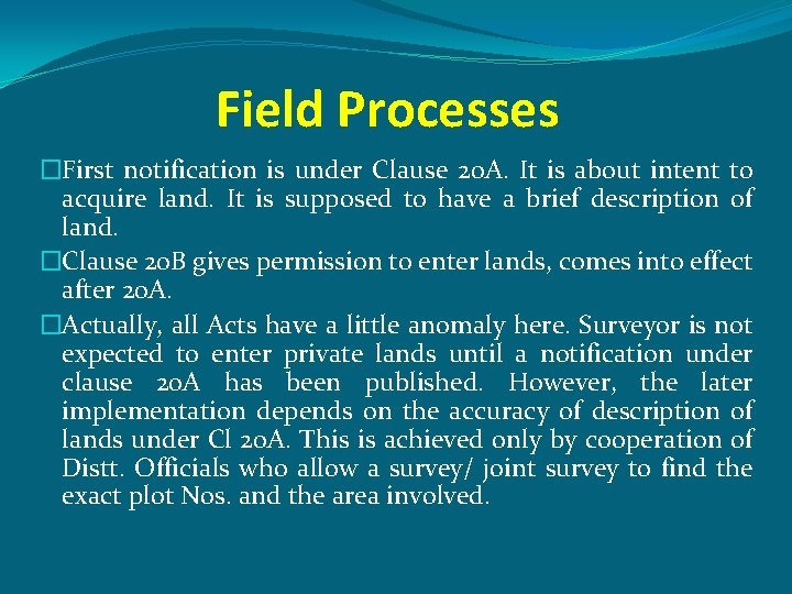 Field Processes �First notification is under Clause 20 A. It is about intent to