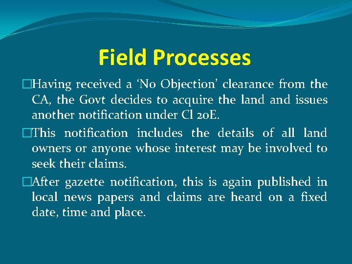 Field Processes �Having received a 'No Objection' clearance from the CA, the Govt decides