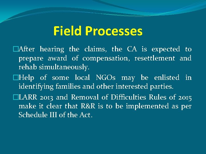 Field Processes �After hearing the claims, the CA is expected to prepare award of