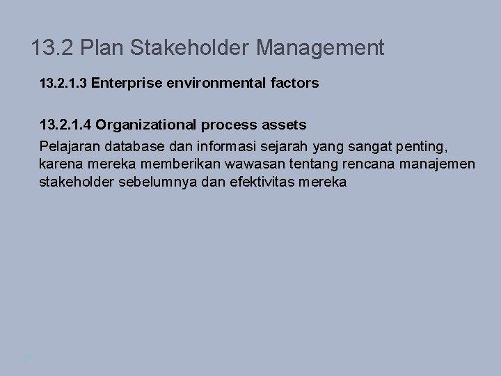 13. 2 Plan Stakeholder Management 13. 2. 1. 3 Enterprise environmental factors 13. 2.