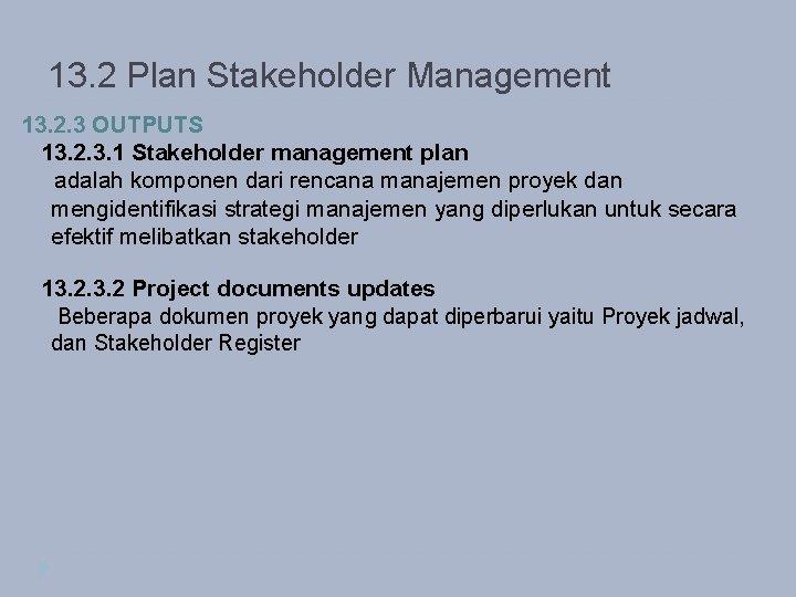 13. 2 Plan Stakeholder Management 13. 2. 3 OUTPUTS 13. 2. 3. 1 Stakeholder