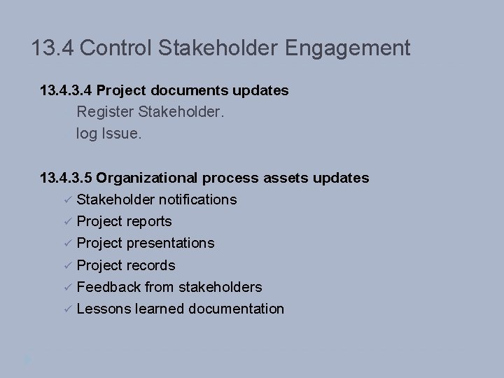 13. 4 Control Stakeholder Engagement 13. 4 Project documents updates ü Register Stakeholder. ü