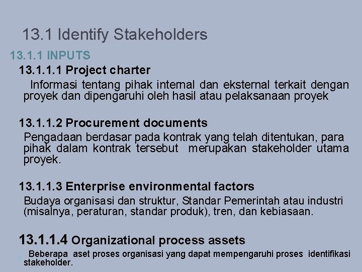 13. 1 Identify Stakeholders 13. 1. 1 INPUTS 13. 1. 1. 1 Project charter