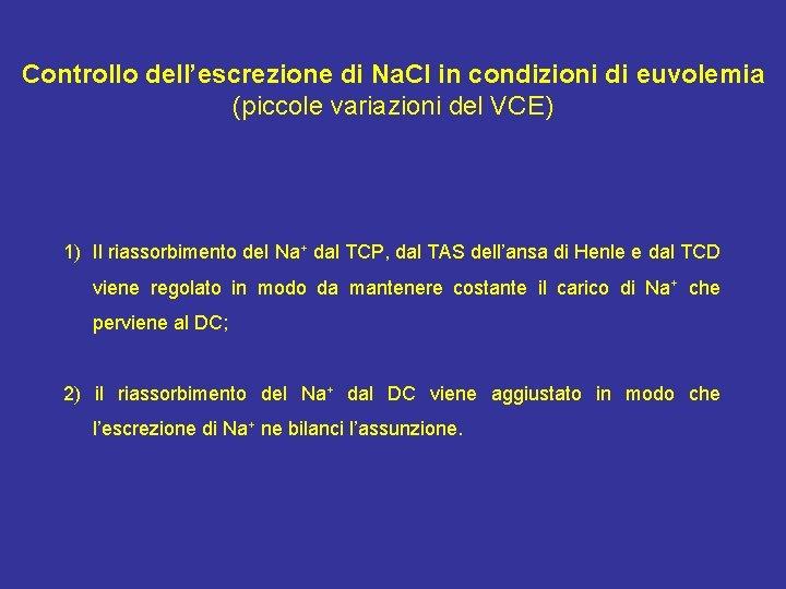 Controllo dell'escrezione di Na. Cl in condizioni di euvolemia (piccole variazioni del VCE) 1)