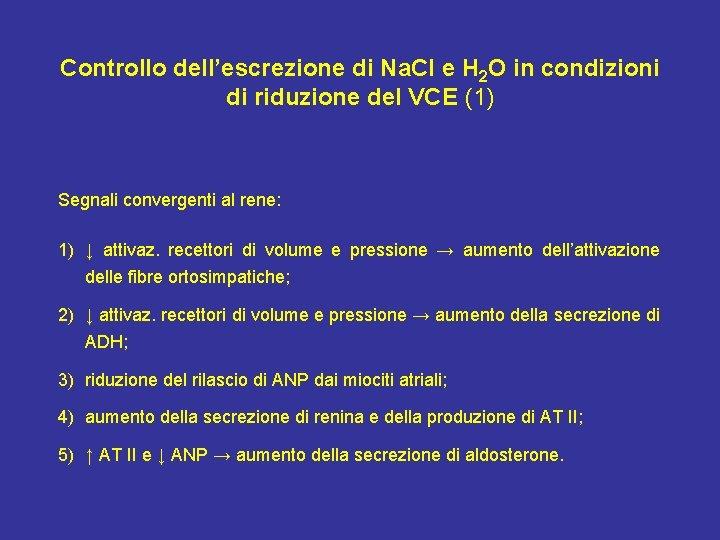 Controllo dell'escrezione di Na. Cl e H 2 O in condizioni di riduzione del