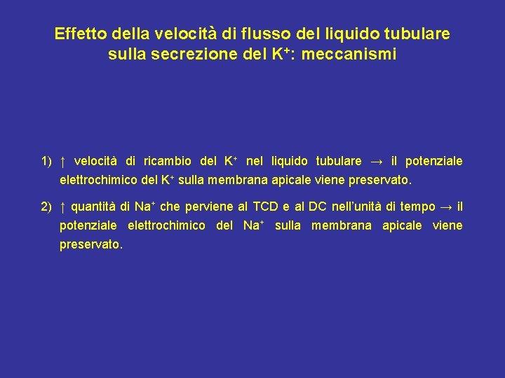 Effetto della velocità di flusso del liquido tubulare sulla secrezione del K+: meccanismi 1)