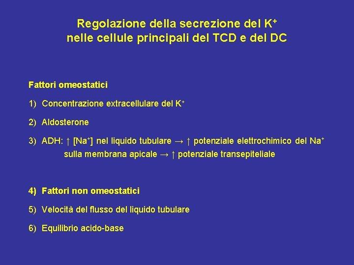 Regolazione della secrezione del K+ nelle cellule principali del TCD e del DC Fattori