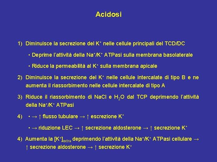 Acidosi 1) Diminuisce la secrezione del K+ nelle cellule principali del TCD/DC • Deprime