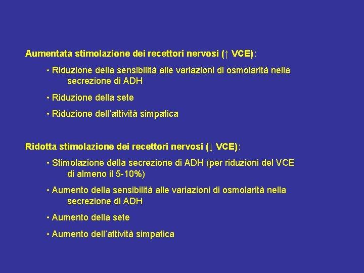 Aumentata stimolazione dei recettori nervosi (↑ VCE): • Riduzione della sensibilità alle variazioni di