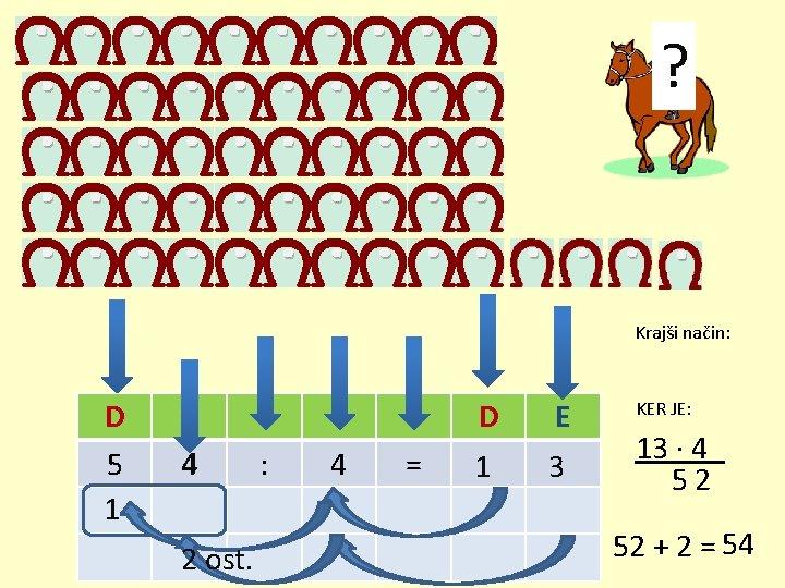 ? Krajši način: D 5 1 E 4 2 ost. : 4 = D