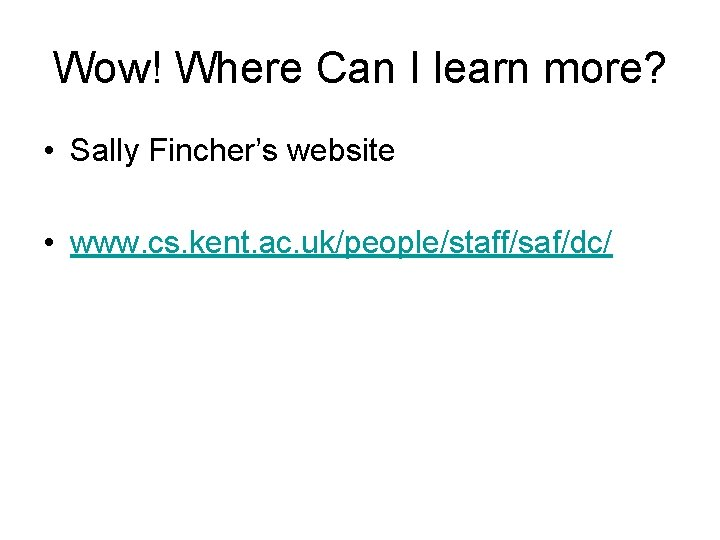 Wow! Where Can I learn more? • Sally Fincher's website • www. cs. kent.