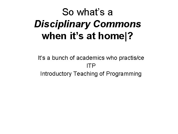 So what's a Disciplinary Commons when it's at home ? It's a bunch of academics