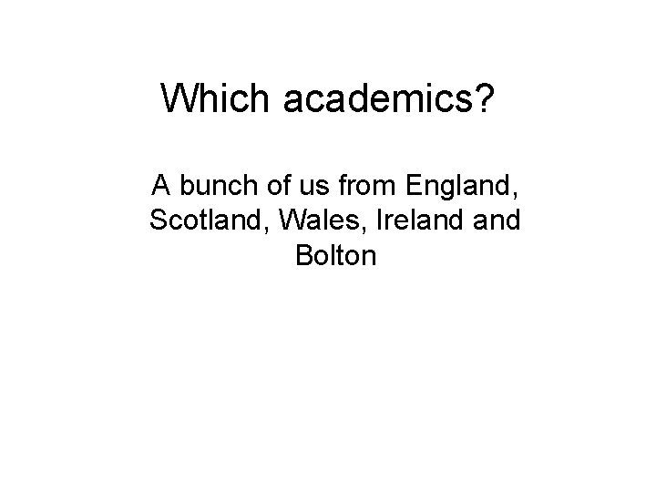 Which academics? A bunch of us from England, Scotland, Wales, Ireland Bolton