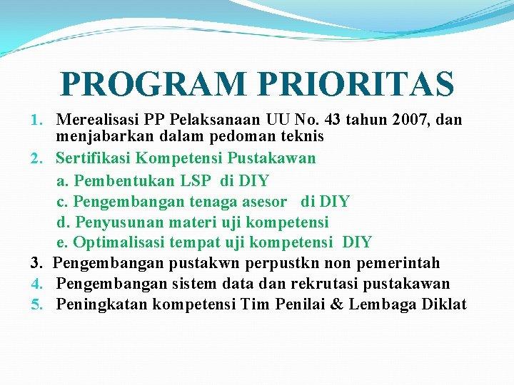 PROGRAM PRIORITAS 1. Merealisasi PP Pelaksanaan UU No. 43 tahun 2007, dan menjabarkan dalam
