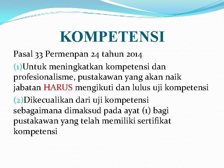 KOMPETENSI Pasal 33 Permenpan 24 tahun 2014 (1)Untuk meningkatkan kompetensi dan profesionalisme, pustakawan yang