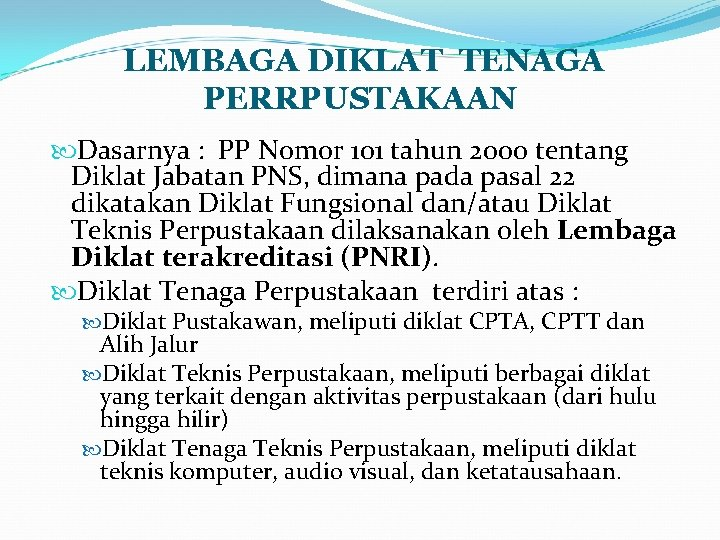 LEMBAGA DIKLAT TENAGA PERRPUSTAKAAN Dasarnya : PP Nomor 101 tahun 2000 tentang Diklat Jabatan