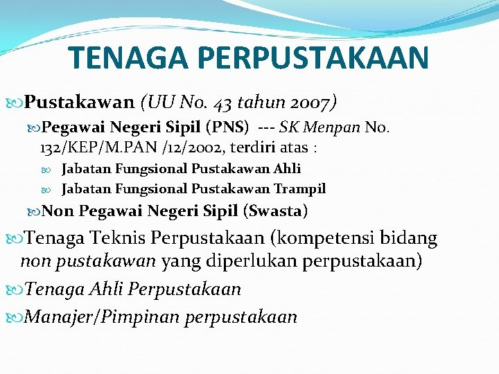 TENAGA PERPUSTAKAAN Pustakawan (UU No. 43 tahun 2007) Pegawai Negeri Sipil (PNS) --- SK