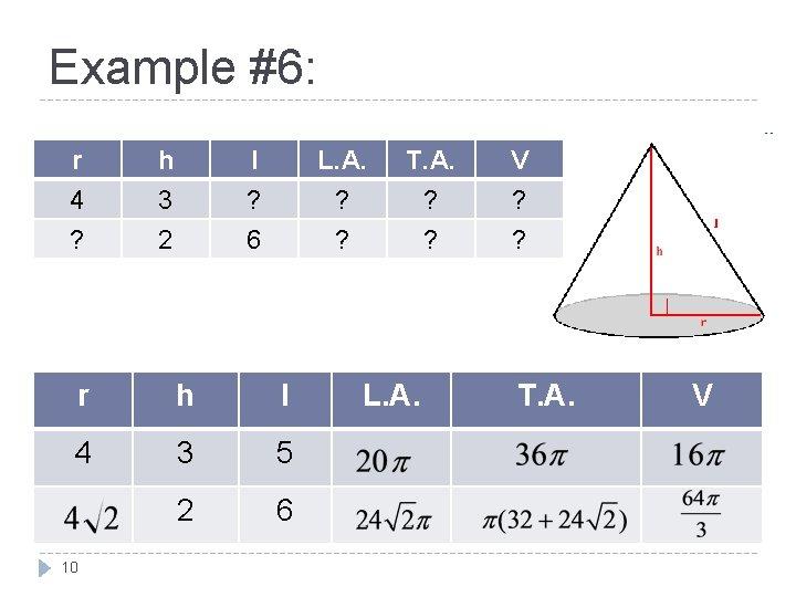 Example #6: r 4 ? h 3 2 l ? 6 L. A. ?