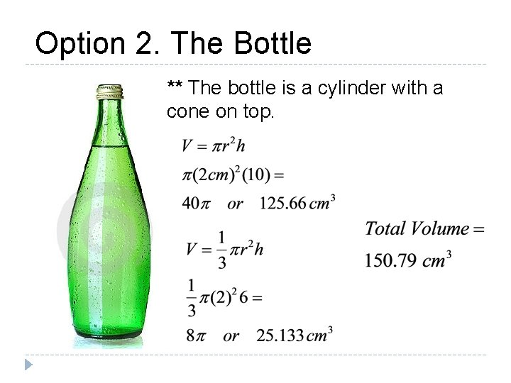 Option 2. The Bottle ** The bottle is a cylinder with a cone on