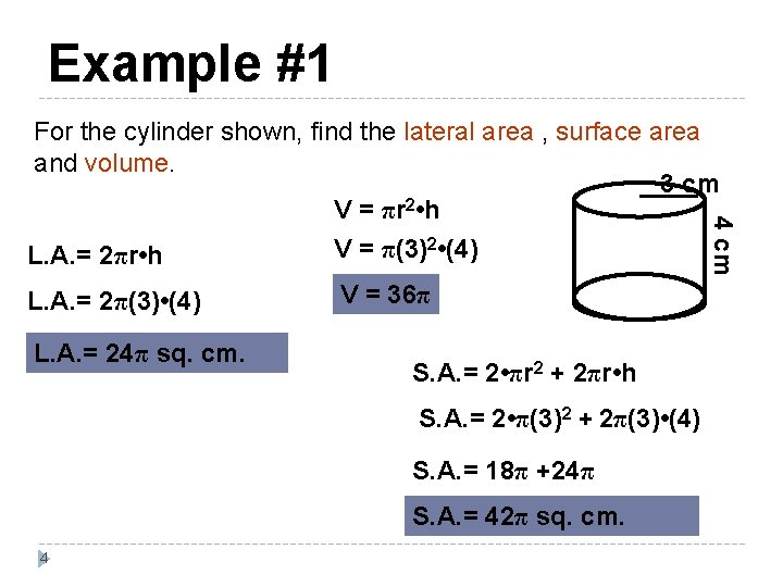 Example #1 4 cm For the cylinder shown, find the lateral area , surface