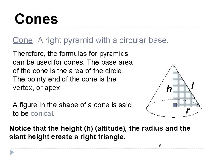 Cones Cone: A right pyramid with a circular base. Therefore, the formulas for pyramids