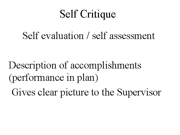 Self Critique Self evaluation / self assessment Description of accomplishments (performance in plan) Gives